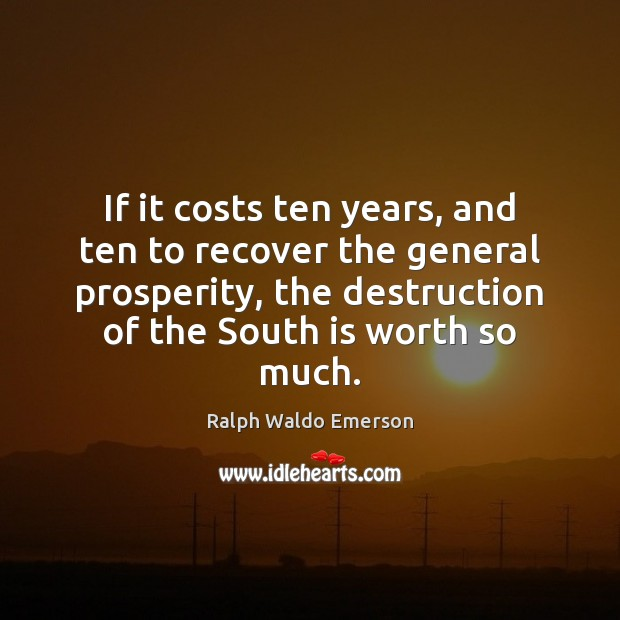 If it costs ten years, and ten to recover the general prosperity, Image