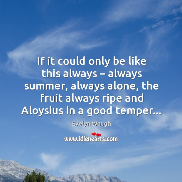 Image, If it could only be like this always – always summer, always alone,