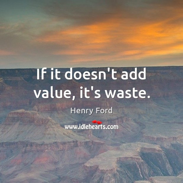 If it doesn't add value, it's waste. Image