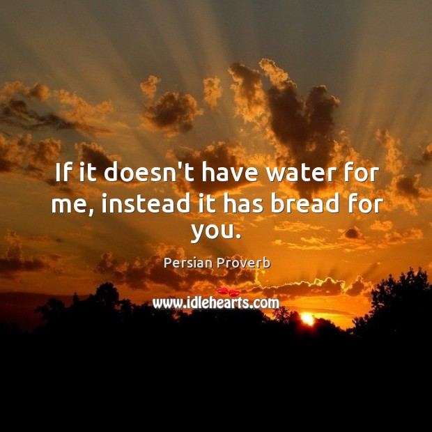 If it doesn't have water for me, instead it has bread for you. Image