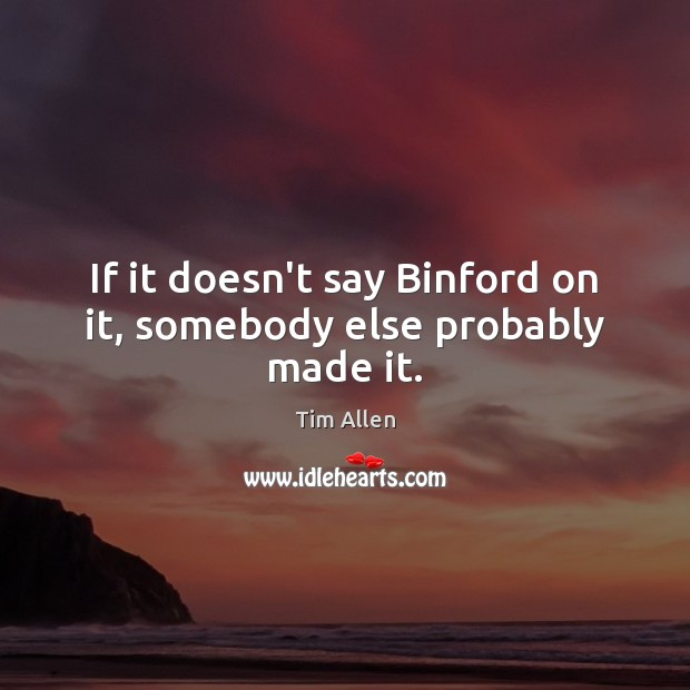 If it doesn't say Binford on it, somebody else probably made it. Image