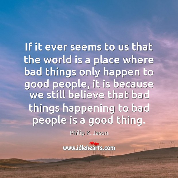 If it ever seems to us that the world is a place Philip K. Jason Picture Quote