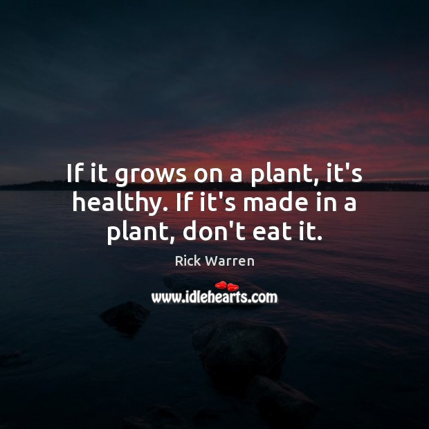 If it grows on a plant, it's healthy. If it's made in a plant, don't eat it. Image