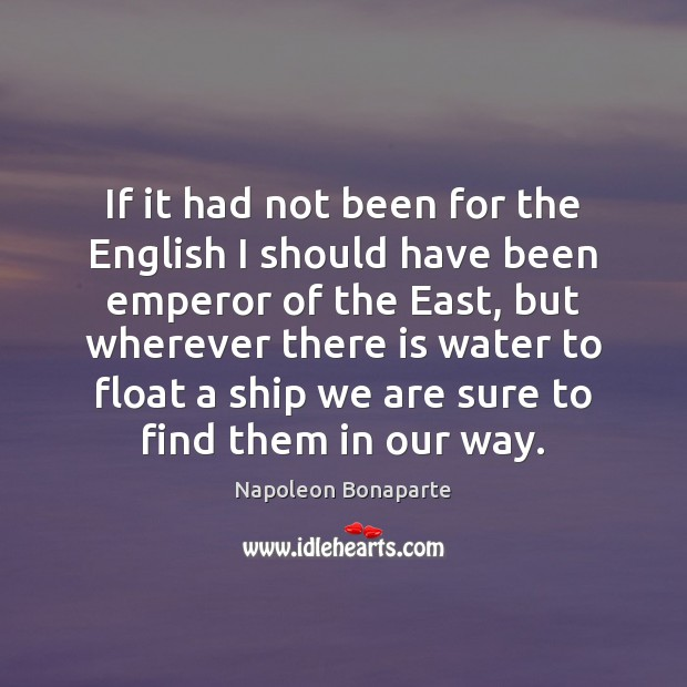 If it had not been for the English I should have been Image