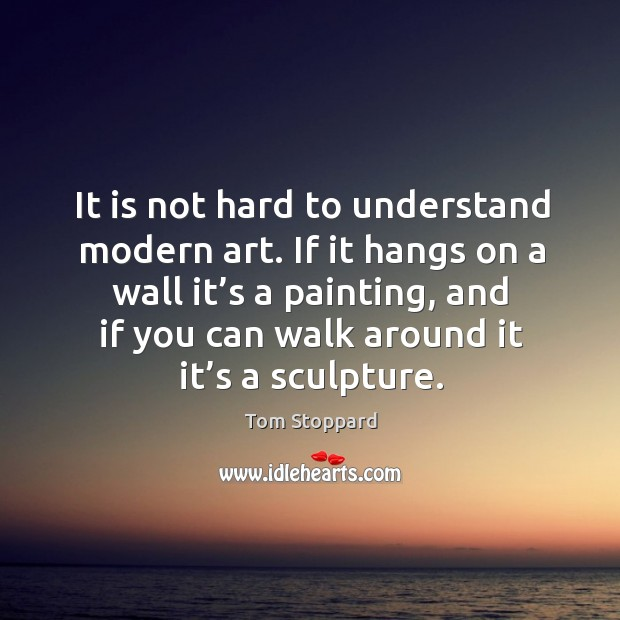 If it hangs on a wall it's a painting, and if you can walk around it it's a sculpture. Image