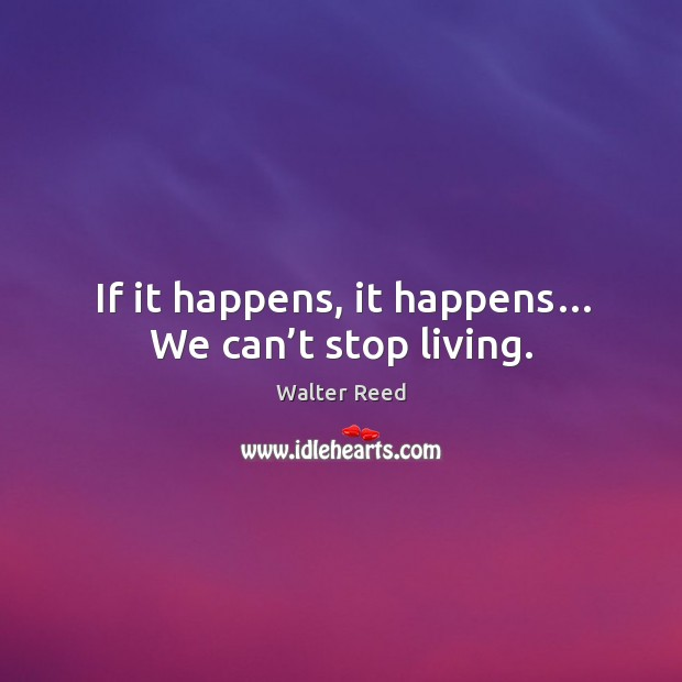 If it happens, it happens… we can't stop living. Image