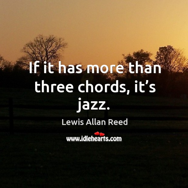 If it has more than three chords, it's jazz. Lewis Allan Reed Picture Quote