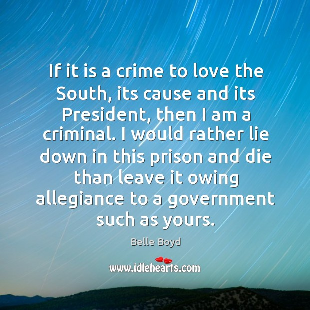 Image, If it is a crime to love the south, its cause and its president, then I am a criminal.