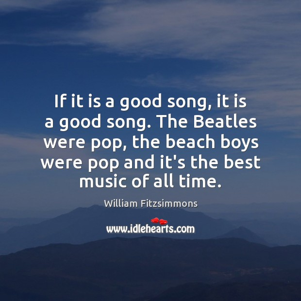 Image, If it is a good song, it is a good song. The