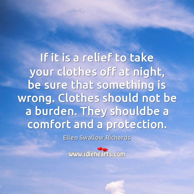 If it is a relief to take your clothes off at night, Image