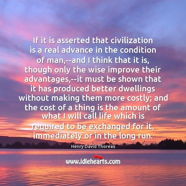 If it is asserted that civilization is a real advance in the Henry David Thoreau Picture Quote