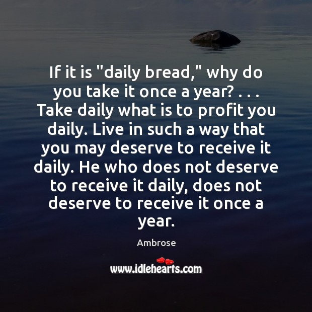 "Image, If it is ""daily bread,"" why do you take it once a"