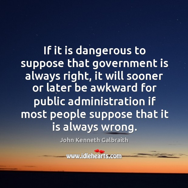 If it is dangerous to suppose that government is always right Image