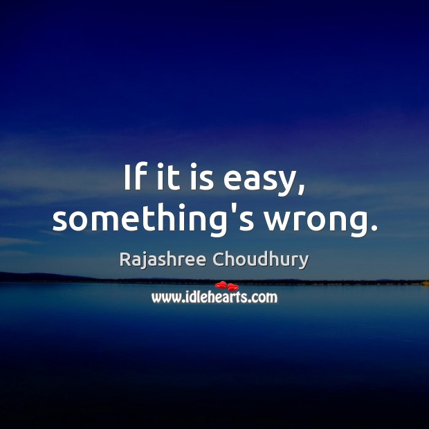 If it is easy, something's wrong. Image