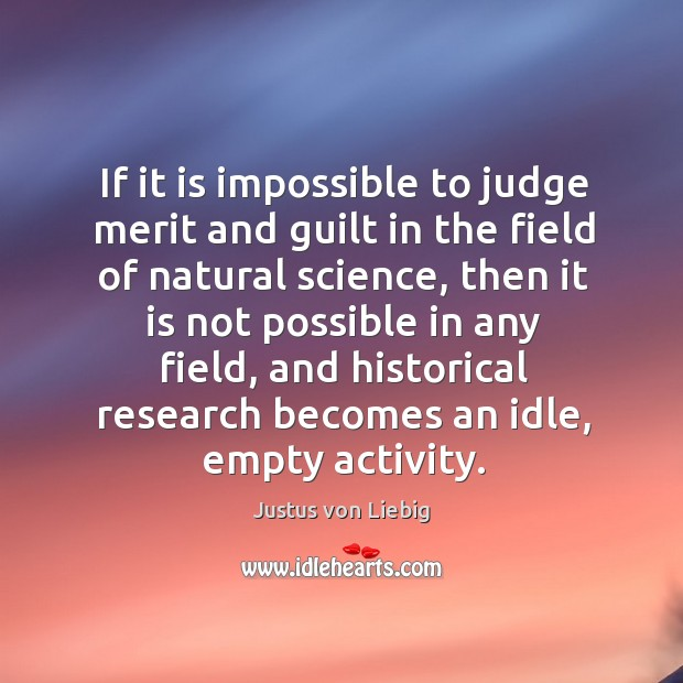 Image, If it is impossible to judge merit and guilt in the field