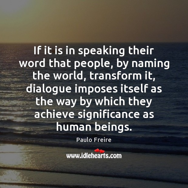 If it is in speaking their word that people, by naming the Paulo Freire Picture Quote