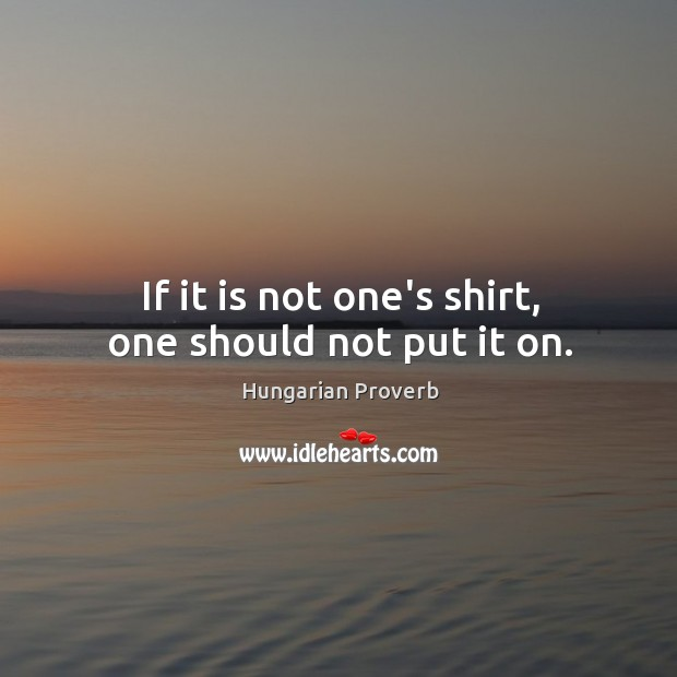 If it is not one's shirt, one should not put it on. Image