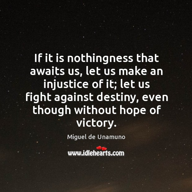 Image, If it is nothingness that awaits us, let us make an injustice of it;
