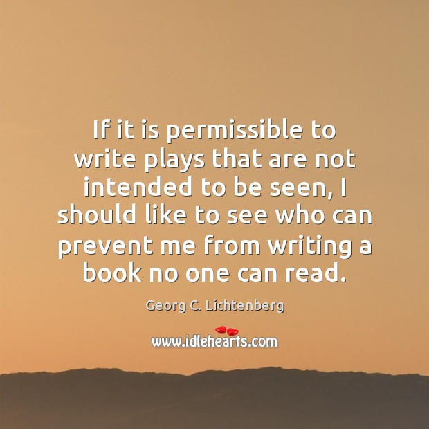 If it is permissible to write plays that are not intended to Image