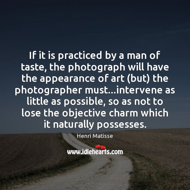 If it is practiced by a man of taste, the photograph will Henri Matisse Picture Quote