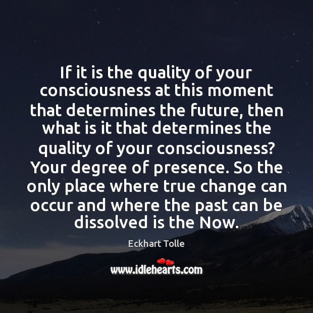 If it is the quality of your consciousness at this moment that Image
