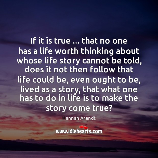 If it is true … that no one has a life worth thinking Hannah Arendt Picture Quote
