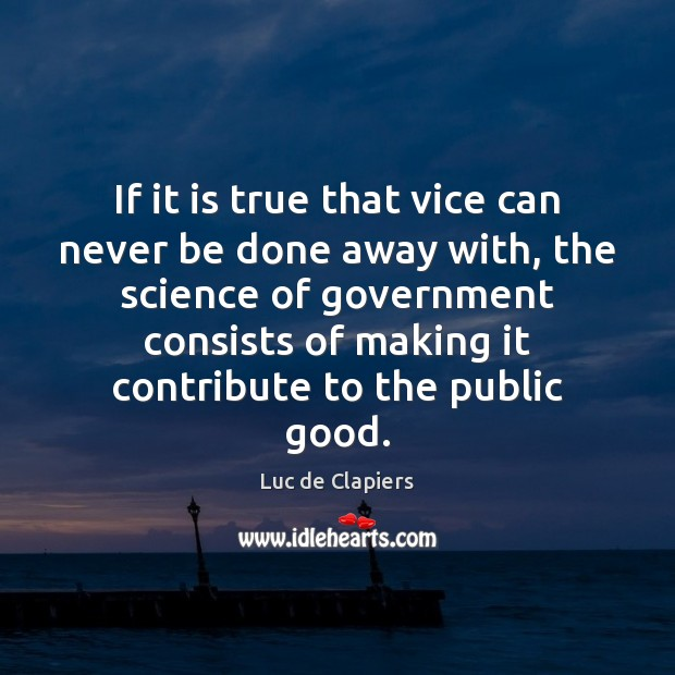 If it is true that vice can never be done away with, Luc de Clapiers Picture Quote