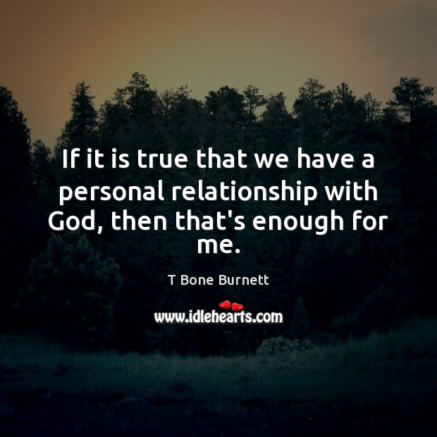If It Is True That We Have A Personal Relationship With God Then
