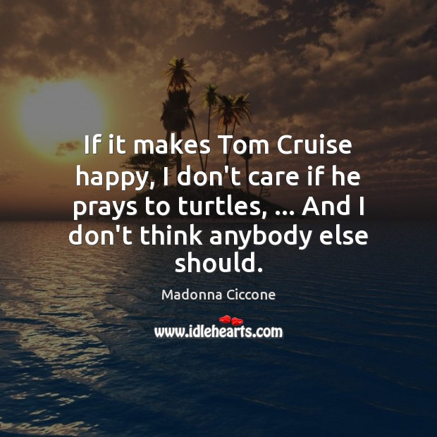 Image, If it makes Tom Cruise happy, I don't care if he prays
