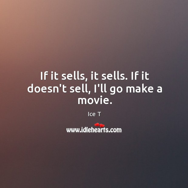 Image, If it sells, it sells. If it doesn't sell, I'll go make a movie.
