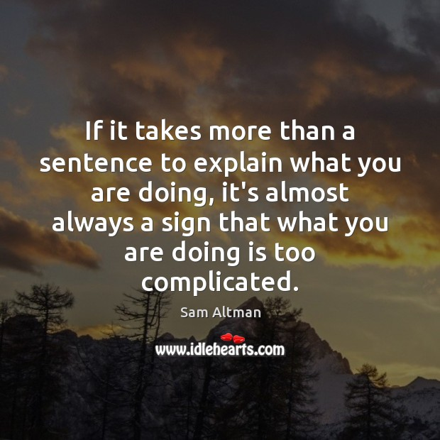 If it takes more than a sentence to explain what you are Sam Altman Picture Quote