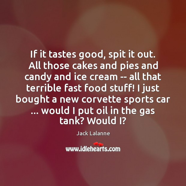 If it tastes good, spit it out. All those cakes and pies Sports Quotes Image