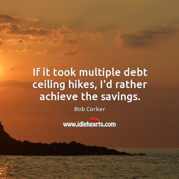 If it took multiple debt ceiling hikes, I'd rather achieve the savings. Image