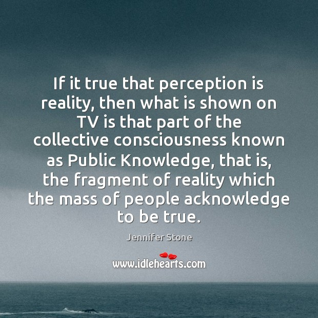 If it true that perception is reality, then what is shown on Image