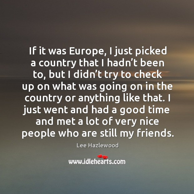 If it was europe, I just picked a country that I hadn't been to, but I didn't try to Image