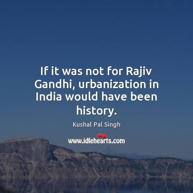 Image, If it was not for Rajiv Gandhi, urbanization in India would have been history.