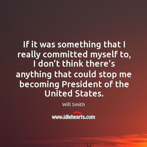 If it was something that I really committed myself to, I don't think there's anything that Image