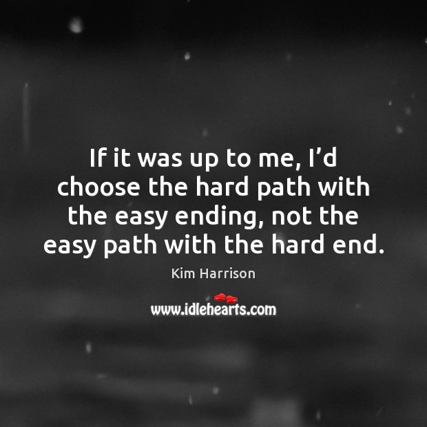 If it was up to me, I'd choose the hard path Kim Harrison Picture Quote