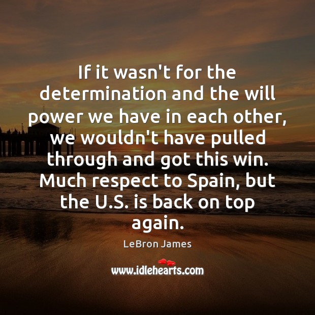 If it wasn't for the determination and the will power we have Will Power Quotes Image