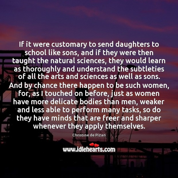 If it were customary to send daughters to school like sons, and Christine de Pizan Picture Quote