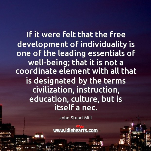 Image, If it were felt that the free development of individuality is one of the leading