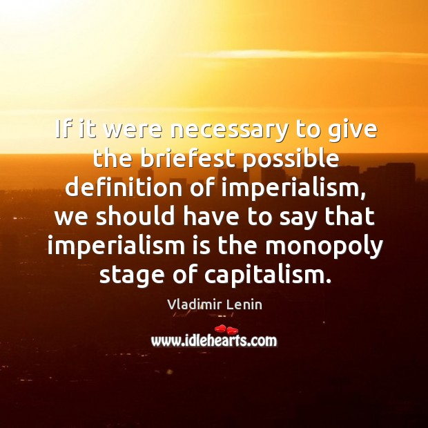 If it were necessary to give the briefest possible definition of imperialism, Image