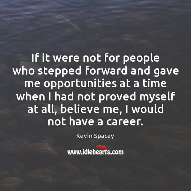 If it were not for people who stepped forward and gave me Image
