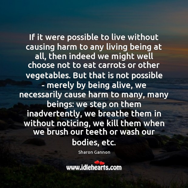 If it were possible to live without causing harm to any living Sharon Gannon Picture Quote