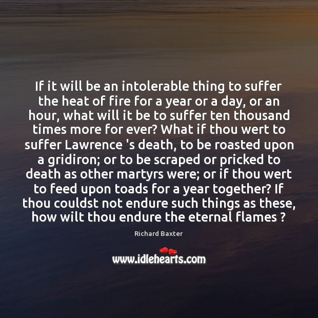 If it will be an intolerable thing to suffer the heat of Richard Baxter Picture Quote