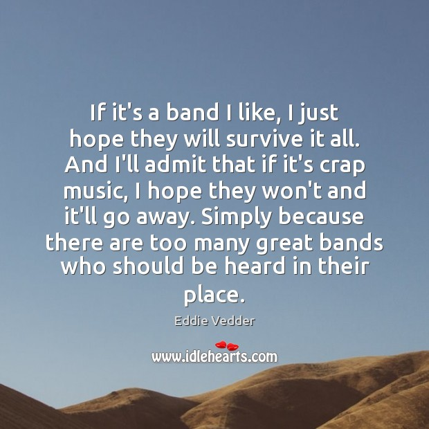 Image, If it's a band I like, I just hope they will survive
