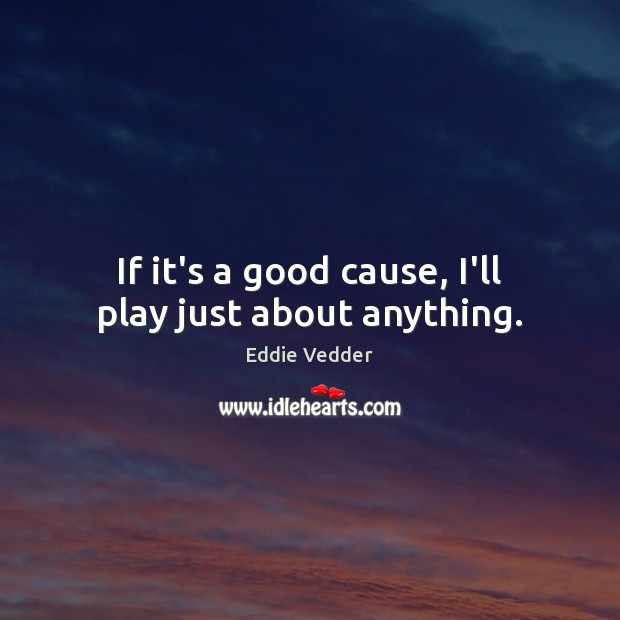 If it's a good cause, I'll play just about anything. Image