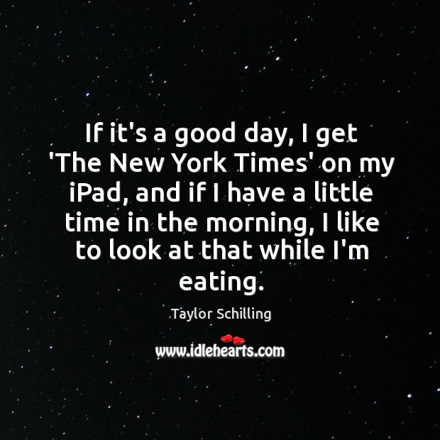 If it's a good day, I get 'The New York Times' on Image