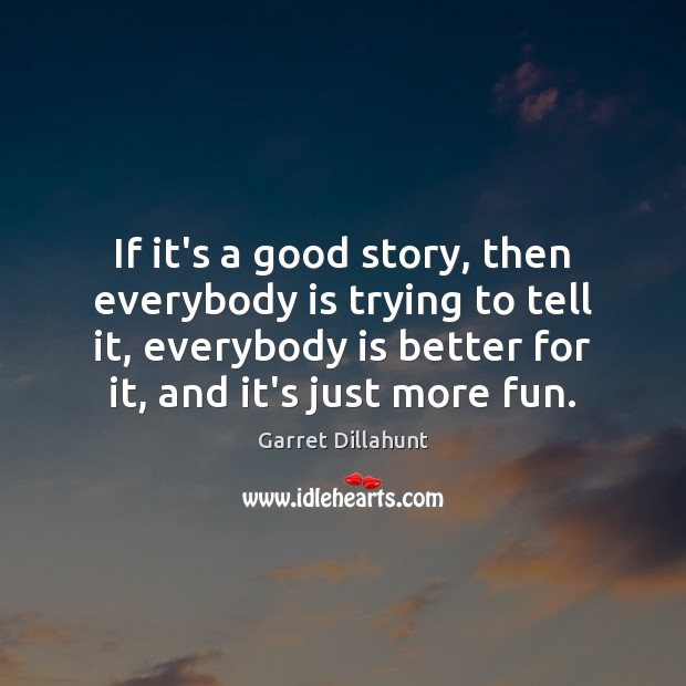 If it's a good story, then everybody is trying to tell it, Image
