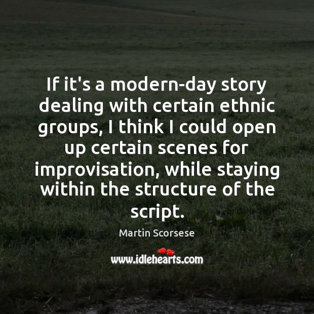 Martin Scorsese Picture Quote image saying: If it's a modern-day story dealing with certain ethnic groups, I think